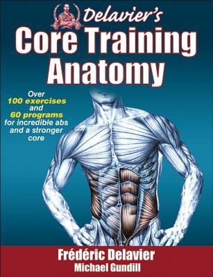 Delavier's Core Training Anatomy By Delavier, Frederic/ Gundill, Michael